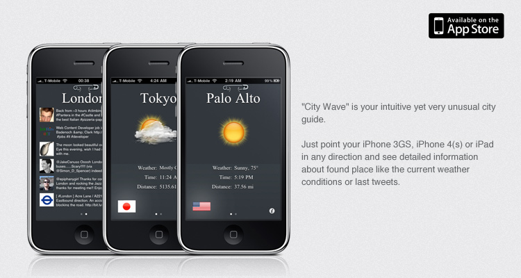 City Wave is your intuitive yet very unusual city guide. Just point your iPhone 3GS, iPhone 4(s) or iPad in any direction and see detailed information about found place like the current weather conditions or last tweets.